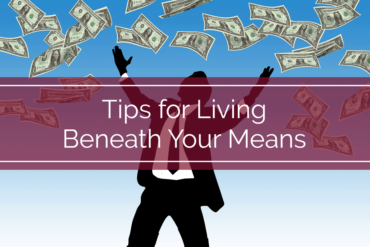 Tips for Living Beneath Your Means