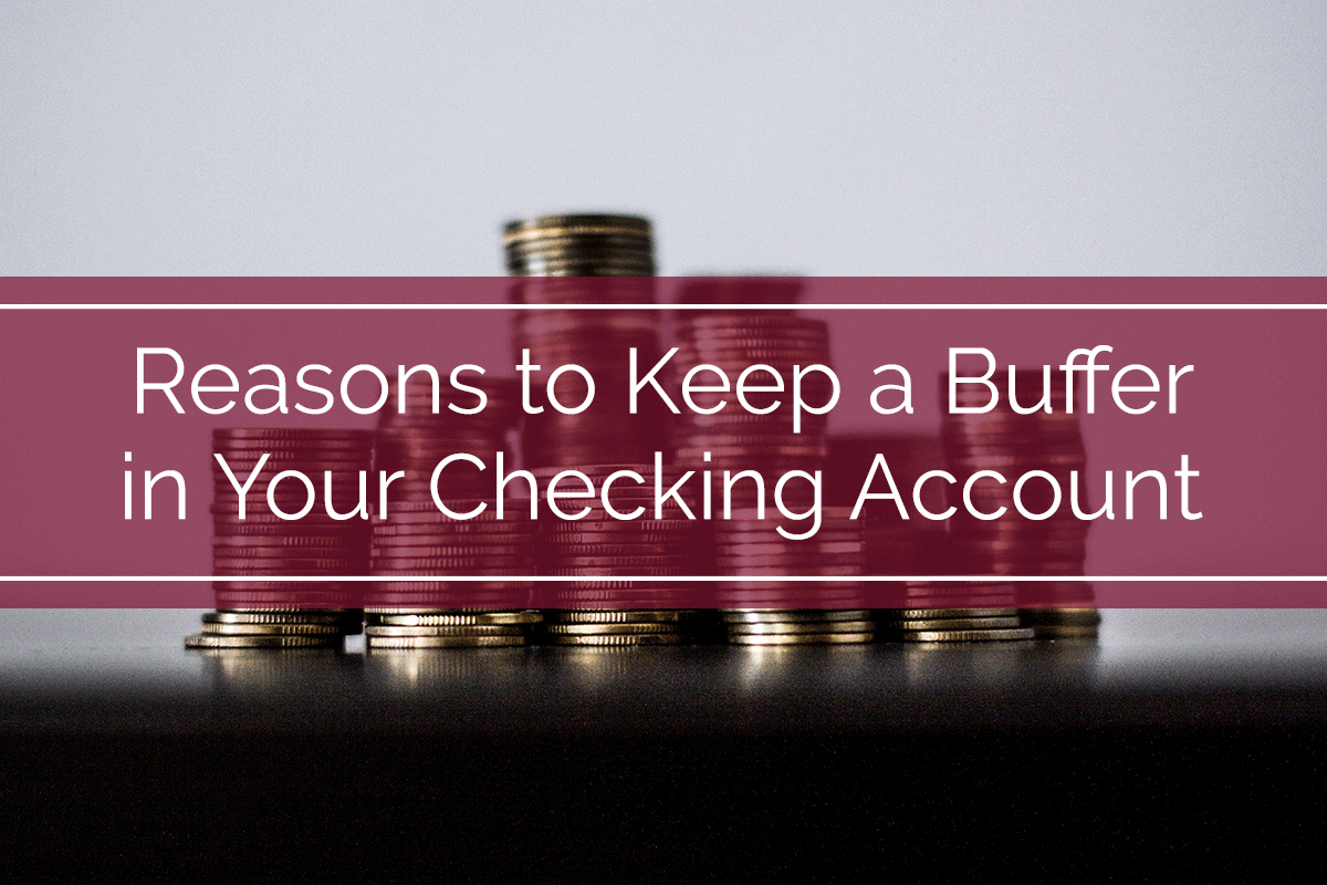 Reasons to Keep a Buffer in Your Checking Account