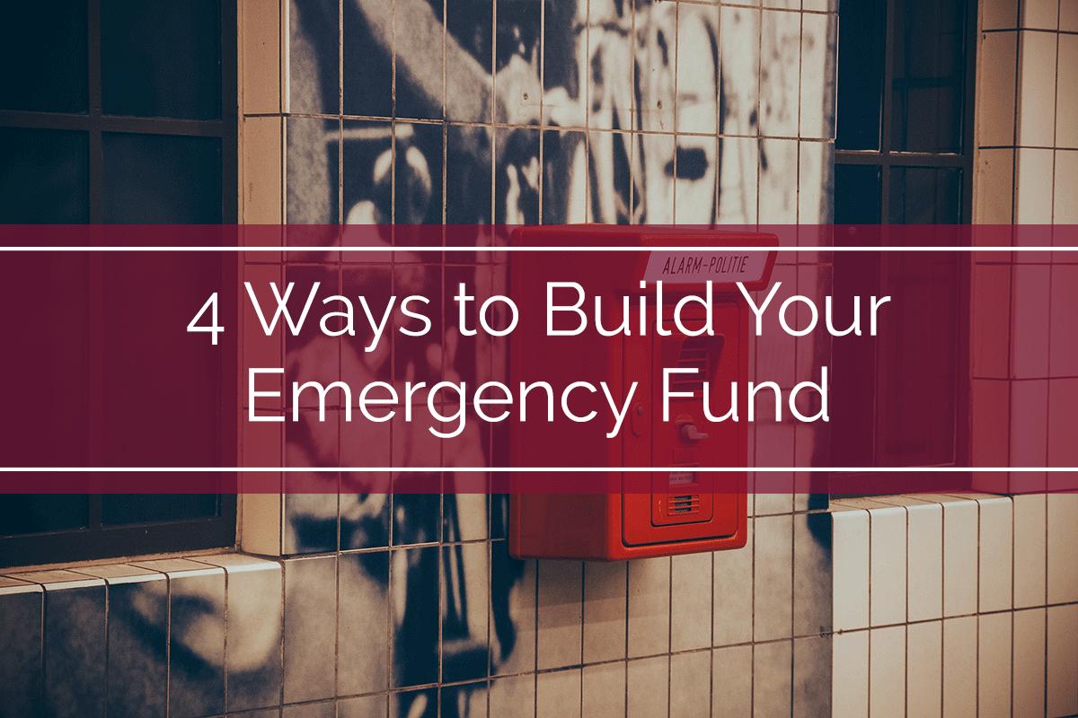 4 Ways to Build Your Emergency Fund