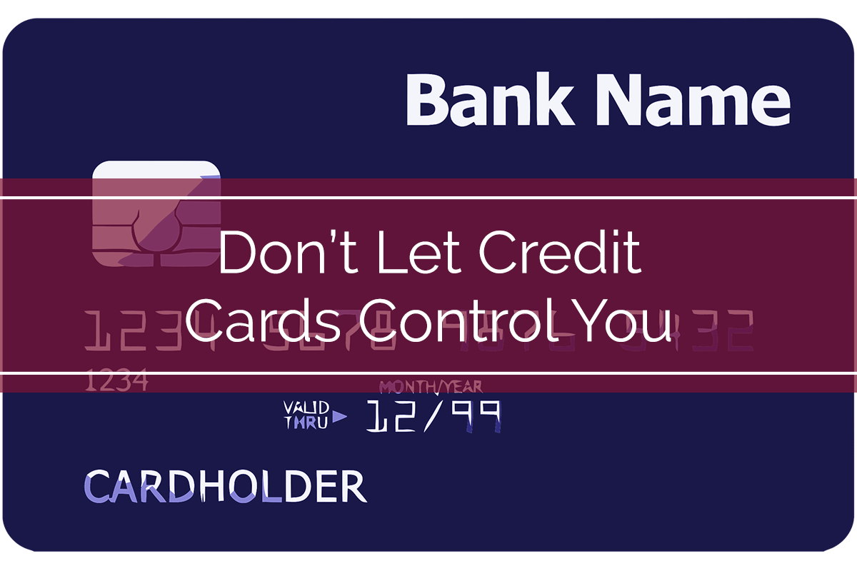 Don't Let Credit Cards Control You