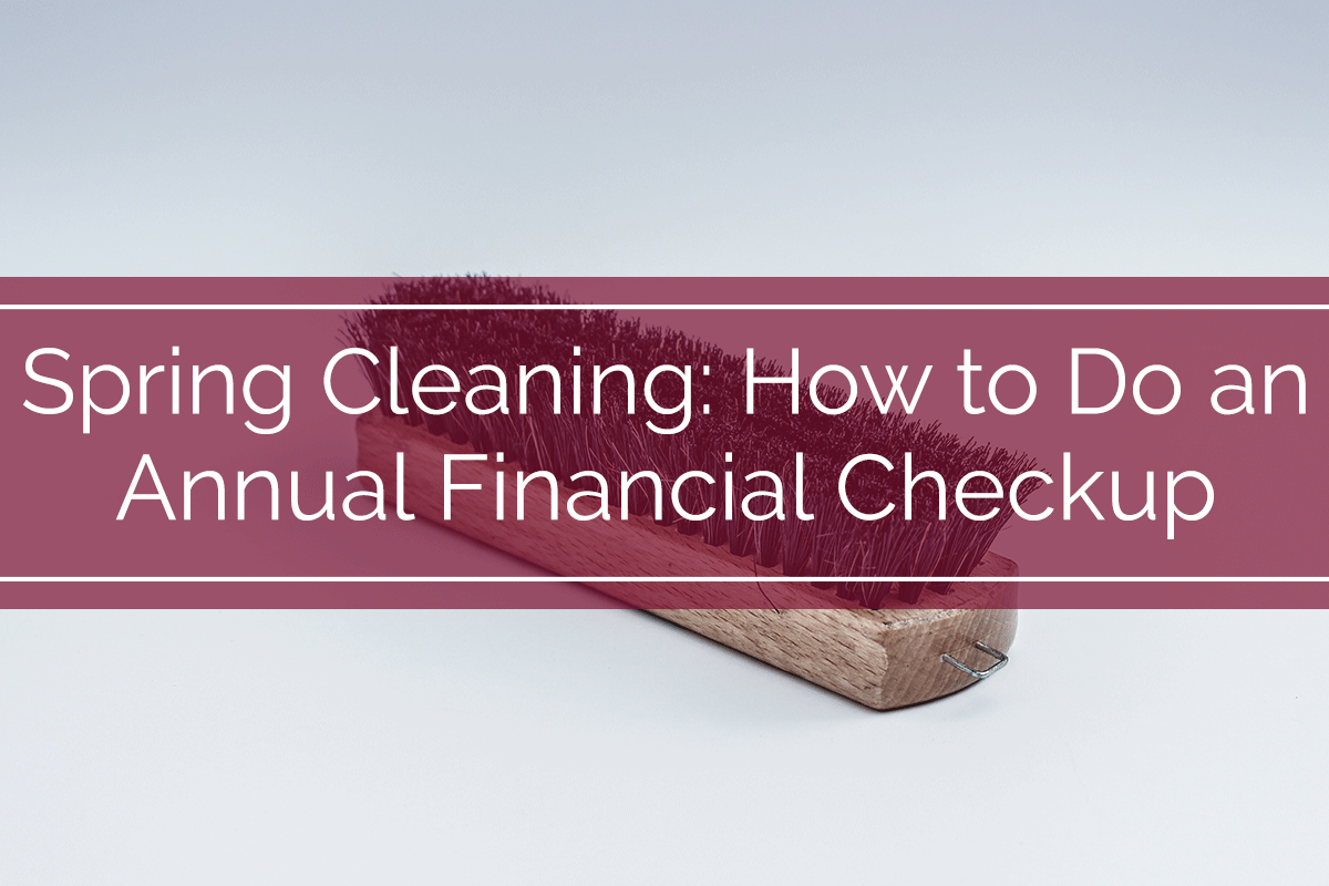 Financial Spring Cleaning 2016: How to Do an Annual Financial Checkup