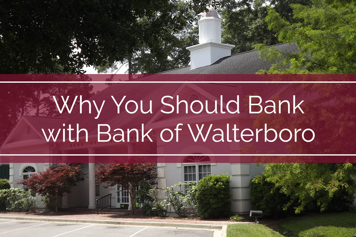 Why You Should Bank with Bank of Walterboro
