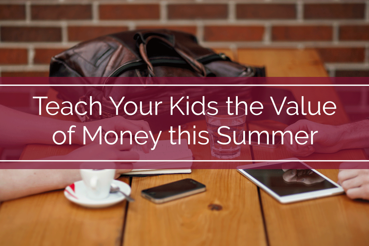 Teach Your Kids the Value of Money This Summer