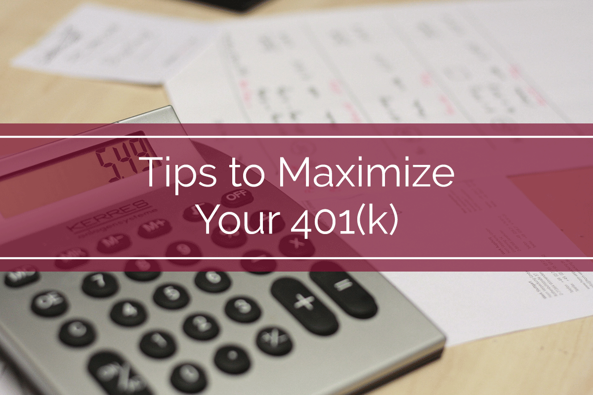 Tips to Maximize Your 401(k)