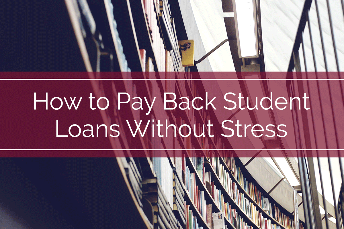 How to Pay Back Student Loans Without Stress