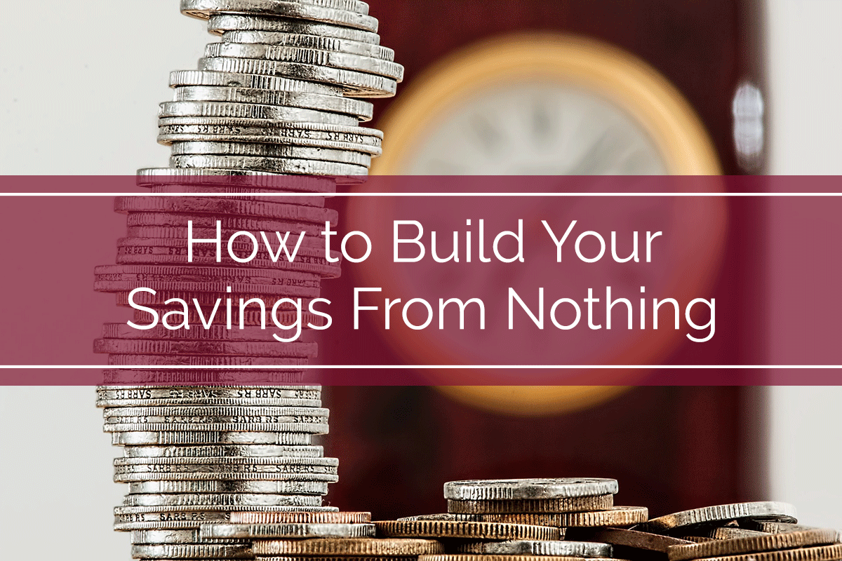 How to Build Your Savings From Nothing