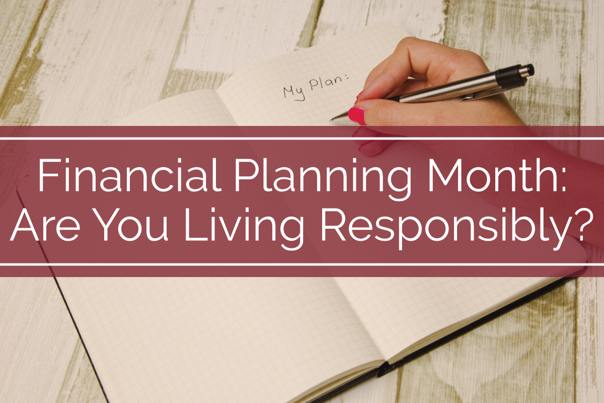 Financial Planning Month: Are You Living Responsibly?