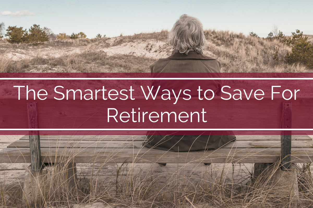 The Smartest Ways to Save For Retirement