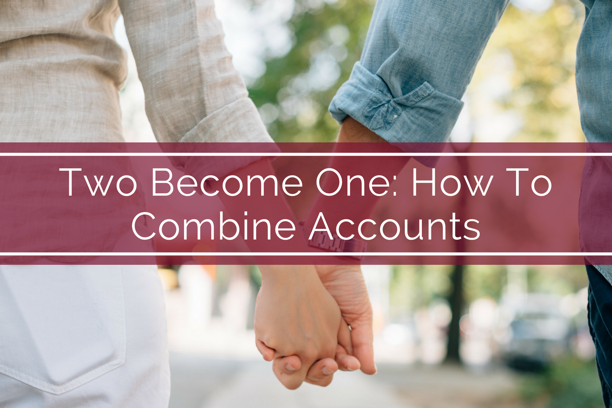 Two Become One: How To Combine Accounts