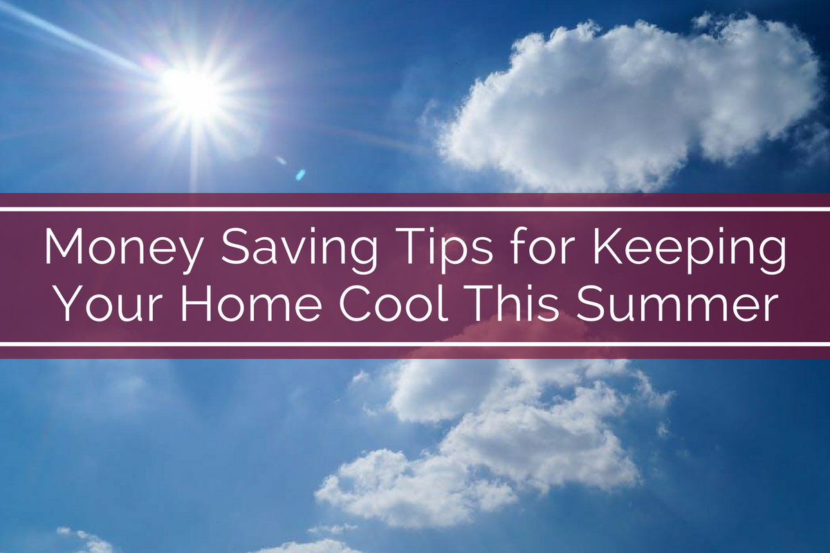 Money Saving Tips for Keeping Your Home Cool This Summer