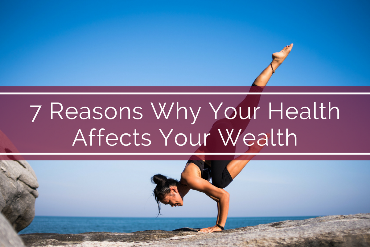 7 Reasons Why Your Health Affects Your Wealth
