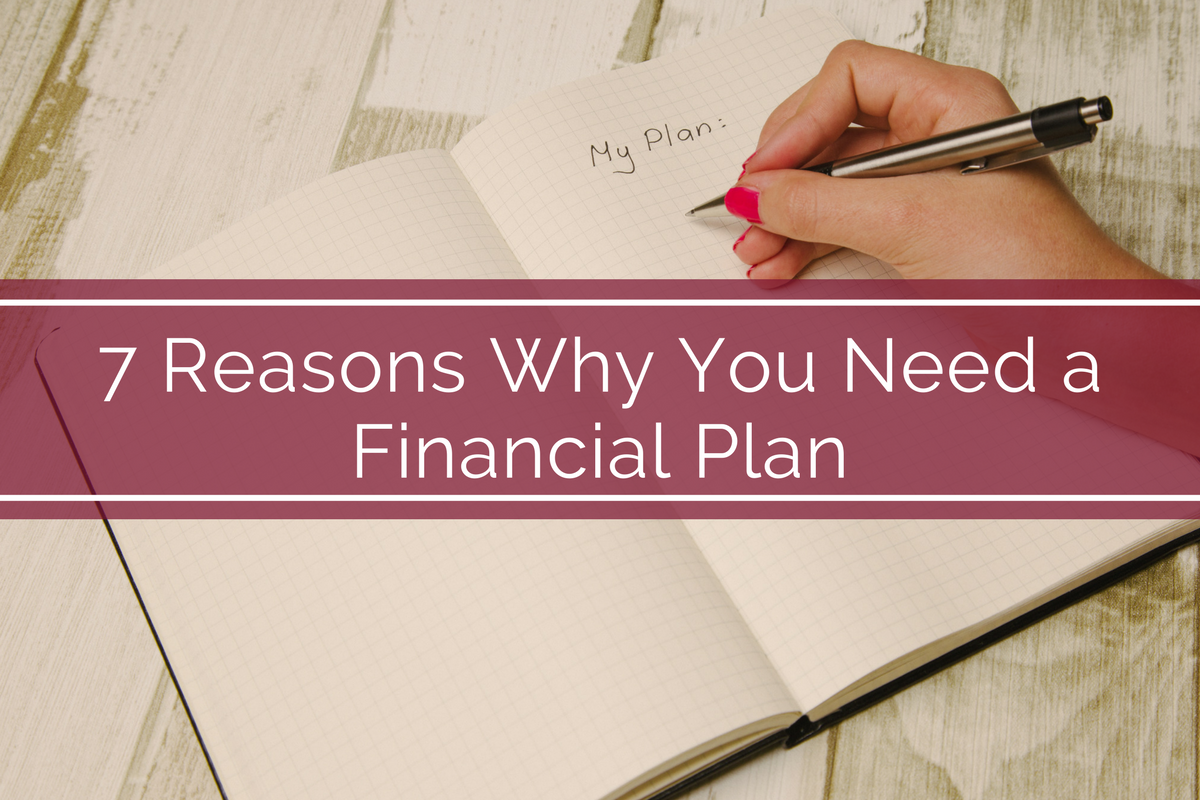 7 Reasons Why you Need a Financial Plan