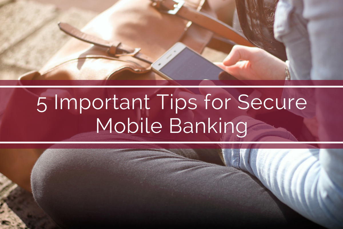 5 Important Tips for Secure Mobile Banking