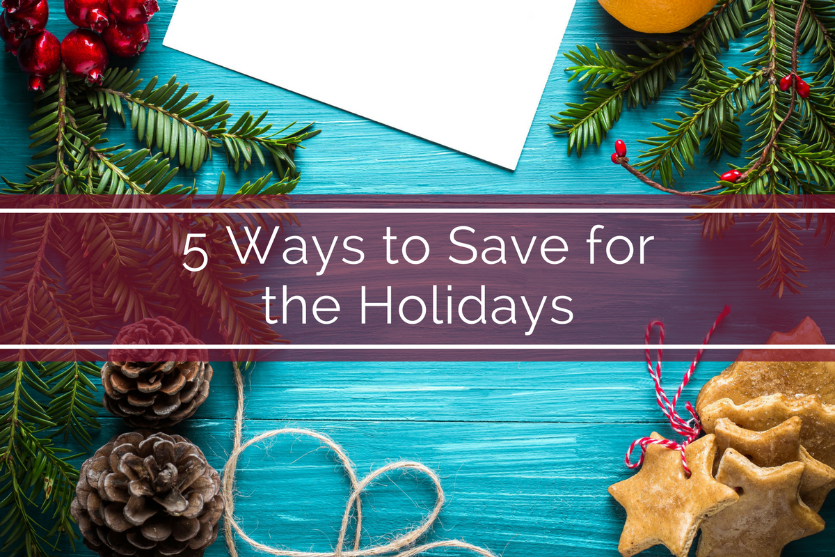 5 Ways to Save for the Holidays