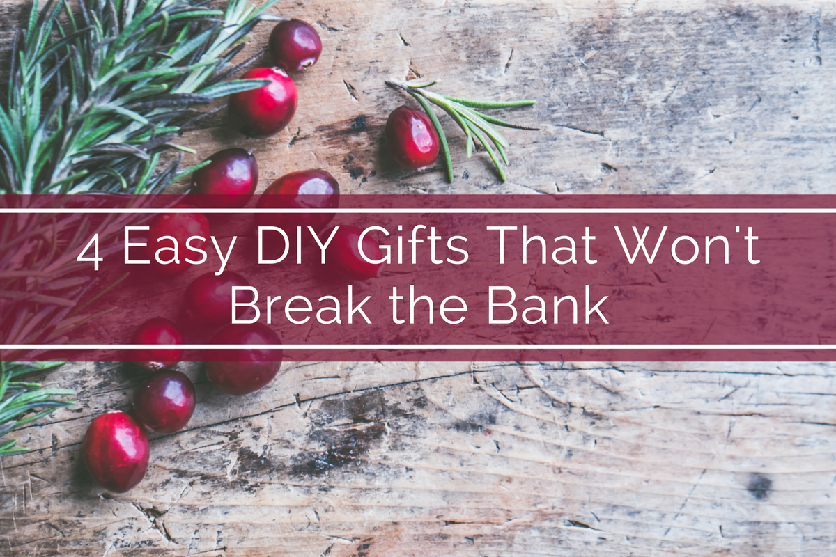 4 Easy DIY Gifts That Won't Break the Bank