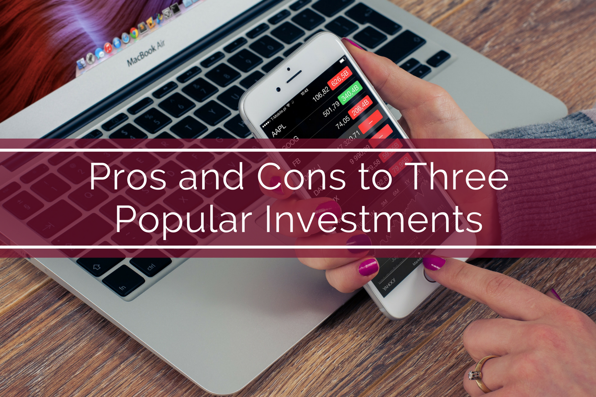 Pros and Cons to Three Popular Investments