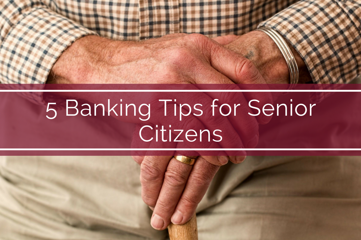 5 Banking Tips for Senior Citizens