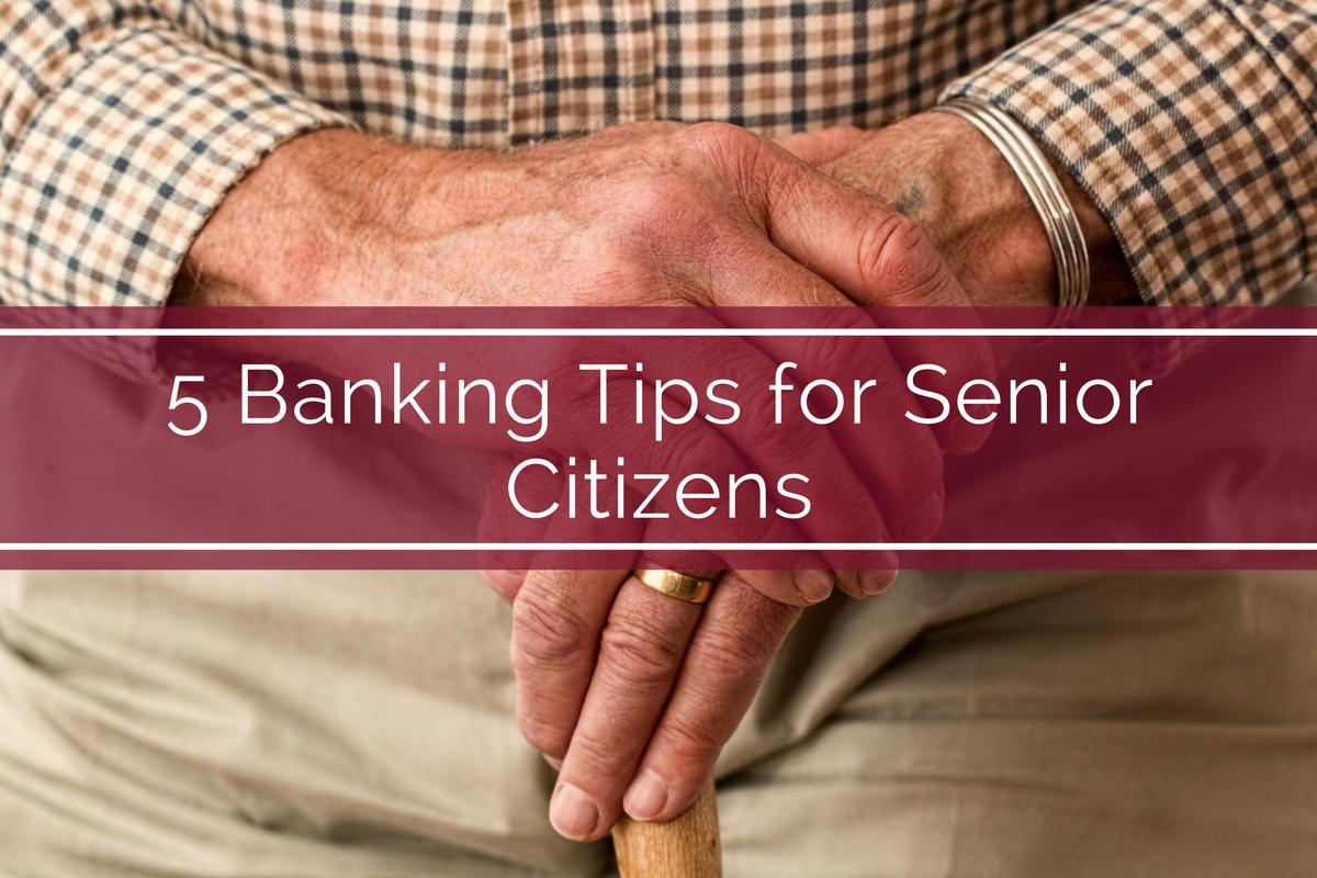 5 Banking Tips for Senior Citizens