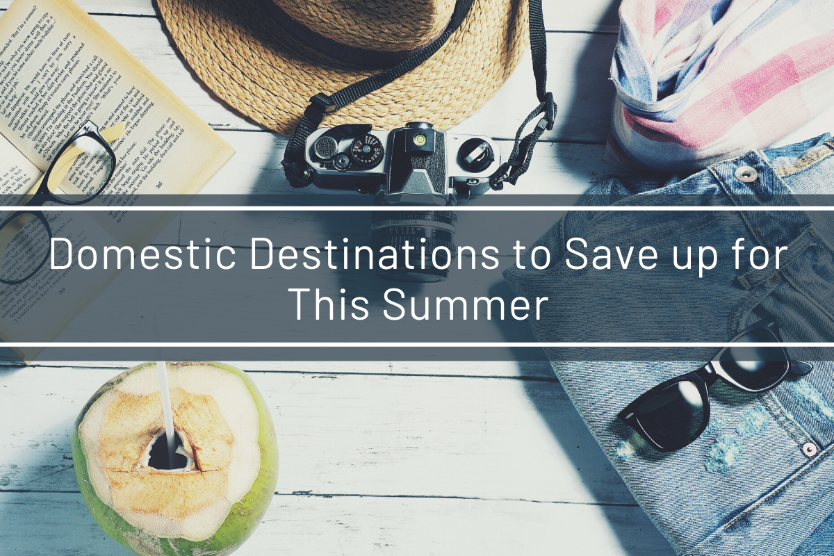 Domestic Destinations to Save up for This Summer